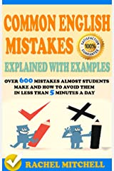 Common English Mistakes Explained With Examples: Over 600 Mistakes Almost Students Make and How To Avoid Them In Less Than 5 Minutes A Day (2 books in 1 Box set) Kindle Edition