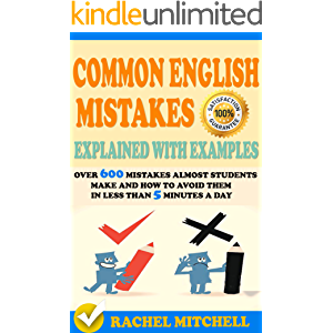Common English Mistakes Explained With Examples: Over 600 Mistakes Almost Students Make and How To Avoid Them In Less…