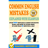 Common English Mistakes Explained With Examples: Over 600 Mistakes Almost Students Make and How To Avoid Them In Less Than 5 Minutes A Day (2 books in 1 Box set) (English Edition)