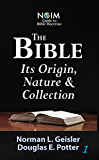 The Bible: Its Origin, Nature & Collection (NGIM Guide to Bible Doctrine Book 1)