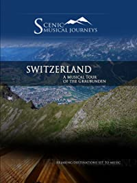 Naxos Scenic Musical Journeys – Switzerland A Musical Tour of the Graubunden