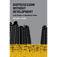 Dispossession without Development: Land Grabs in Neoliberal India (Modern South Asia)