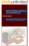 KBB Planning, Design & 3d Drawing 2017: 2017 Ultimate Planning and Design Guides with Fully Featured 3d Drawing Guides (KBB Textbooks Book 15) (English Edition)