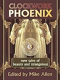 Clockwork Phoenix 3: New Tales of Beauty and Strangeness (English Edition)