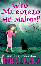 Who Murdered Mr. Malone? (Garden Girls Christian Cozy Mysteries Series Book 1)