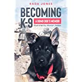 Becoming K-9: A bomb dog's memoir (K-9 Heroes Book 1)