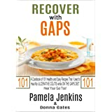 Recover with GAPS: A Cookbook of 101 Healthy and Easy Recipes That I Used to Heal My ULCERATIVE COLITIS while ON THE GAPS DIE