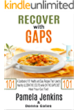 Recover with GAPS: A Cookbook of 101 Healthy and Easy Recipes That I Used to Heal My ULCERATIVE COLITIS while ON THE GAPS DIET—Heal Your Gut Too!