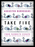 Take Five: Four Favorite Essays Plus One Never-Been-Seen Essay: Four Favorite Essays Plus One Never-Been-Seen Essay