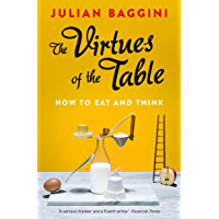 The Virtues of the Table: How to Eat and Think (English Edition)