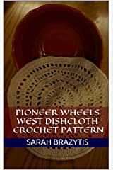 Pioneer Wheels West Dishcloth Crochet Pattern (The Crocheted Kitchen Book 4) Kindle Edition