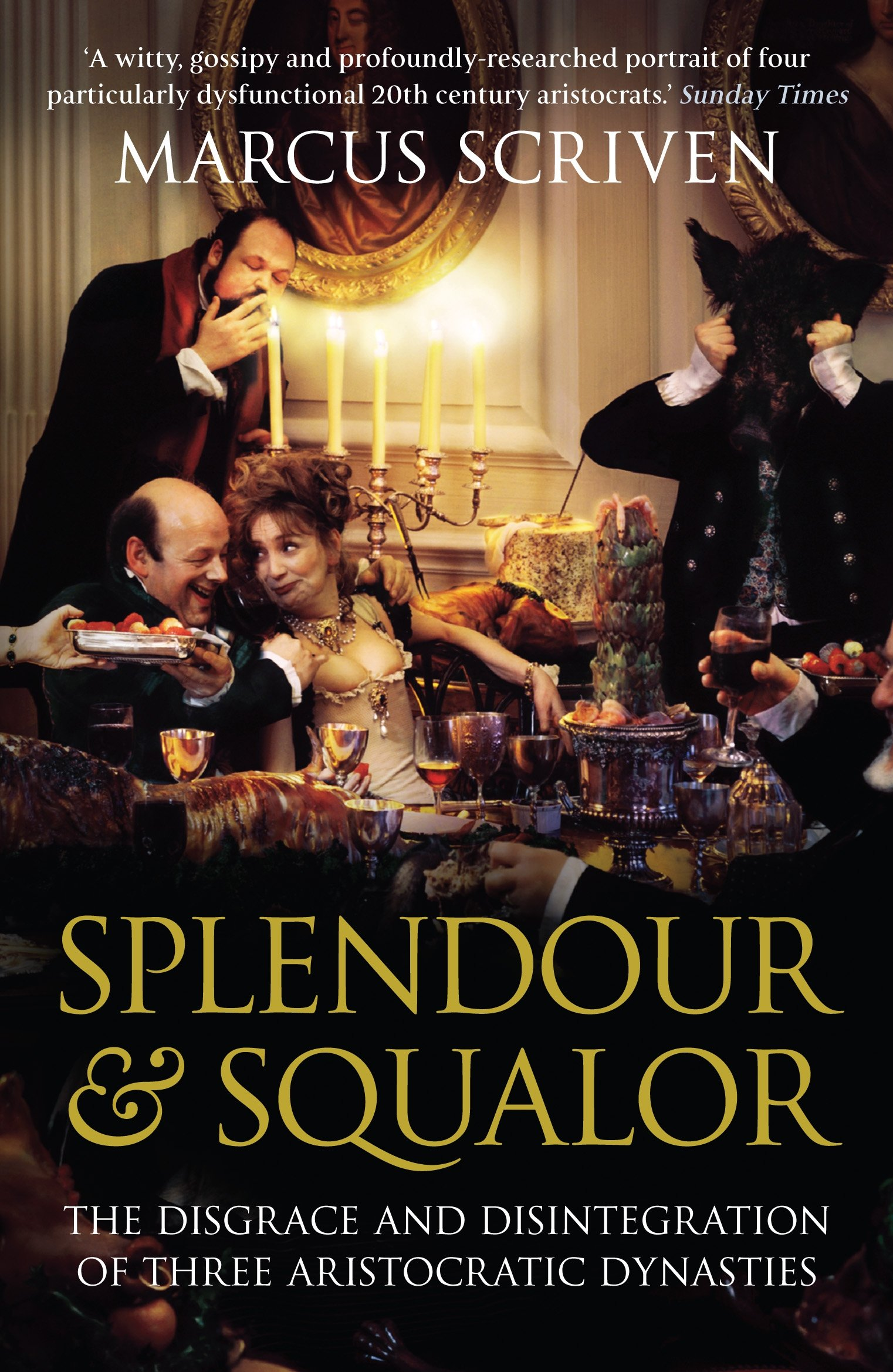Splendour and Squalor: The Disgrace and Disintegration of Three Aristocratic Dynasties
