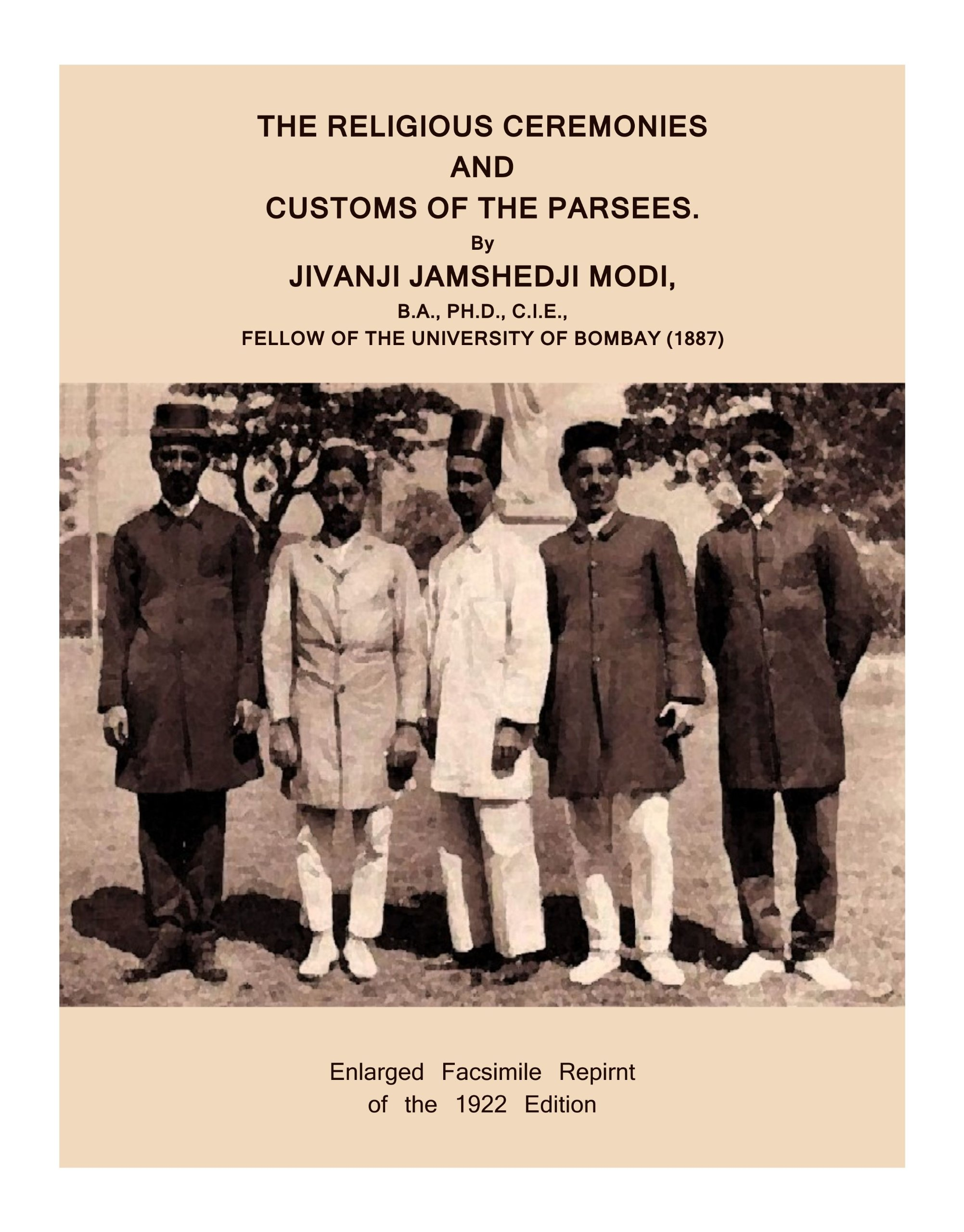 The religious ceremonies and customs of the Parsees: By JIVANJI JAMSHEDJI MODI, B.A., PH.D., C.I.E., FELLOW OF THE UNIVERSITY OF BOMBAY [Loose Leaf Reprint of the 1920 Edition. Not a Facsimile] pdf epub