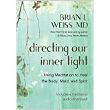 Directing Our Inner Light: Using Meditation to Heal the Body, Mind, and Spirit
