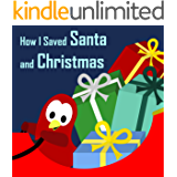 Children's Book: How I Saved Santa and Christmas [Bedtime Stories for Kids]