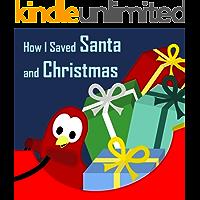 Children's Book: How I Saved Santa and Christmas [Bedtime Stories for Kids] (Sammy Bird)