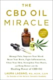 The CBD Oil Miracle: Manage Pain, Improve Your Mood, Boost Your Brain, Fight Inflammation, Clear Your Skin, Strengthen Your Heart, and Sleep Better with the Healing Power of CBD Oil