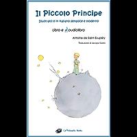 Il Piccolo Principe - Libro e Audiolibro Mp3: Illustrato e in italiano semplice e moderno (Italian Edition)