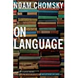 On Language: Chomsky's Classic Works: Language and Responsibility and Reflections on Language