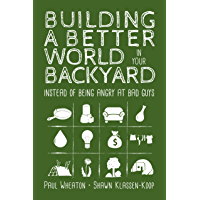 Building a Better World in Your Backyard: Instead of Being Angry at Bad Guys (English Edition)