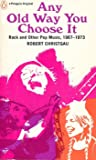 Any Old Way You Choose It: Rock and Other Pop Music 1967-1973