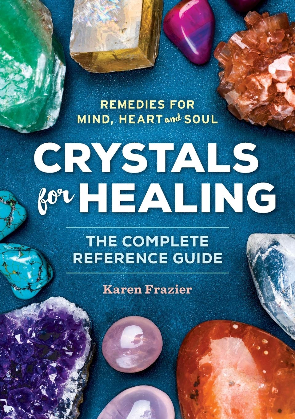 Crystals For Healing The Complete Reference Guide With Over 200 Remedies For Mind Heart Soul Frazier Karen 9781623156756 Amazon Com Books