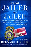 From Jailer to Jailed: My Journey from Correction and Police Commissioner to Inmate #84888-054