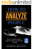 How To Analyze People: A Complete Guide on How To Analyze People, Cognitive Behavioral Therapy and Empath - A Three Book Bundle (Reading People, Body Language, ... Leadership, CBT, Emotions) (English Edition)