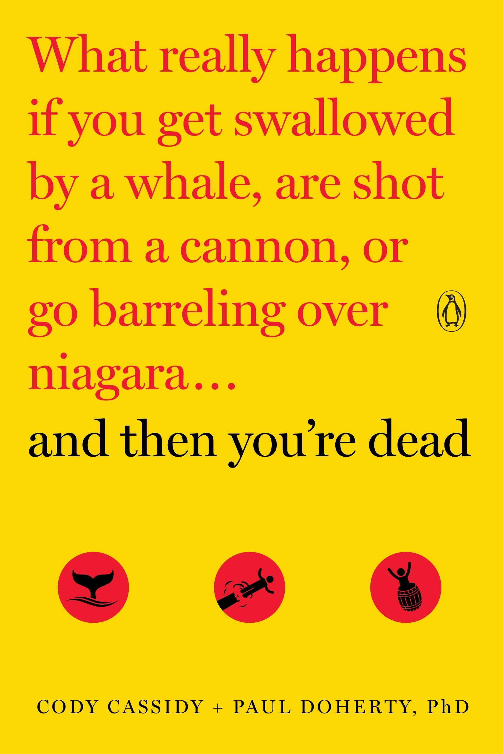 And Then You're Dead: What Really Happens If You Get Swallowed by a Whale, Are Shot from a Cannon, or Go Barreling over Niagara pdf