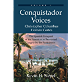Conquistador Voices: The Spanish Conquest of the Americas as Recounted Largely by the Participants (Vol. I)