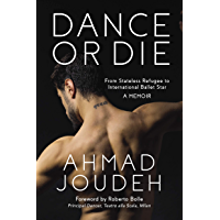 Dance or Die: From Stateless Refugee to International Ballet Star A MEMOIR (English Edition)
