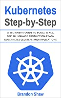 Kubernetes Step-by-Step: A Beginner's Guide To