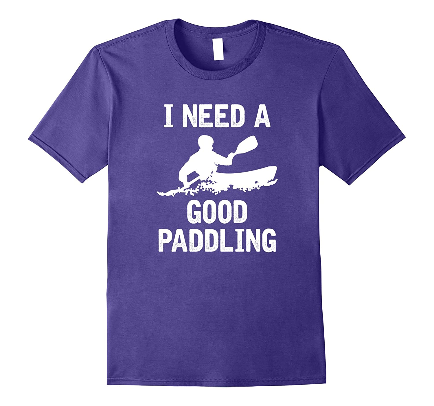 I Need A Good Paddling Fun Kayaking T-Shirt CLASSIC FIT