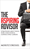 The Aspiring Advisor: Strategies and Tools for a Successful Consulting Career (English Edition)