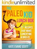 The Paleo Kid Lunch Box: 27 Kid-Approved Recipes That Make Lunchtime A Breeze (Primal Gluten Free Kids Cookbook)