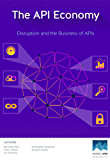 The API Economy: Disruption and the Business of APIs (English Edition)
