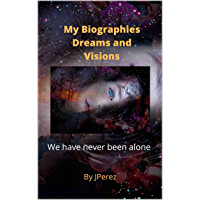 My Biographies Dreams and visions: We have never been alone. (English Edition)