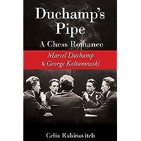 Duchamp's Pipe: A Chess Romance--Marcel Duchamp and George Koltanowski