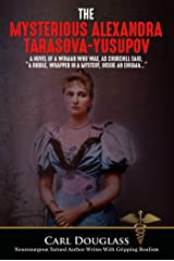 """The Mysterious Alexandra Tarasova-Yusupov: A Novel of a Woman who was, as Churchill said, """"a riddle, wrapped in a mystery, inside an enigma…"""" (Alexandra;Yusupov;Russia;Tzar;pirates) Kindle Edition"""