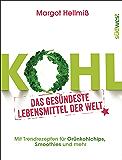 Kohl: Das gesündeste Lebensmittel der Welt. Mit Trendrezepten für Grünkohlchips, Smoothies und mehr.
