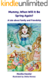 Mummy, When Will It Be Spring Again?: A tale about family and friendship