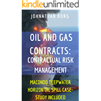 Oil and Gas Law: Contractual Risk Management (Oil Pollution, petrol, contract law, environmental management, energy: Macondo Deepwater Horizon Oil Spill ... Oil and Gas Law in a nutshell Book 1)