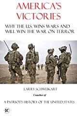 America's Victories: Why America Wins Wars and Why They Will Win the War on Terror Kindle Edition