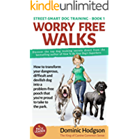 Worry Free Walks: How to transform your dangerous, difficult and devilish dog into a problem-free pooch that you're proud to take to the park (Street-Smart Dog Training Book 1)