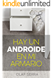 Hay un Androide en mi armario: (There is an Android in my closet) (Spanish edition)