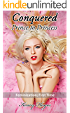 Conquered: Prince to Princess: A Femdom, Feminization, First Time, Transformation Erotic Novella