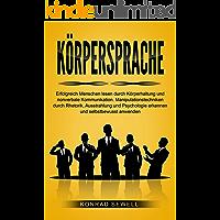 Körpersprache: Erfolgreich Menschen lesen durch Körperhaltung und nonverbale Kommunikation. Manipulationstechniken durch Rhetorik, Ausstrahlung und Psychologie erkennen und selbstbewusst anwenden