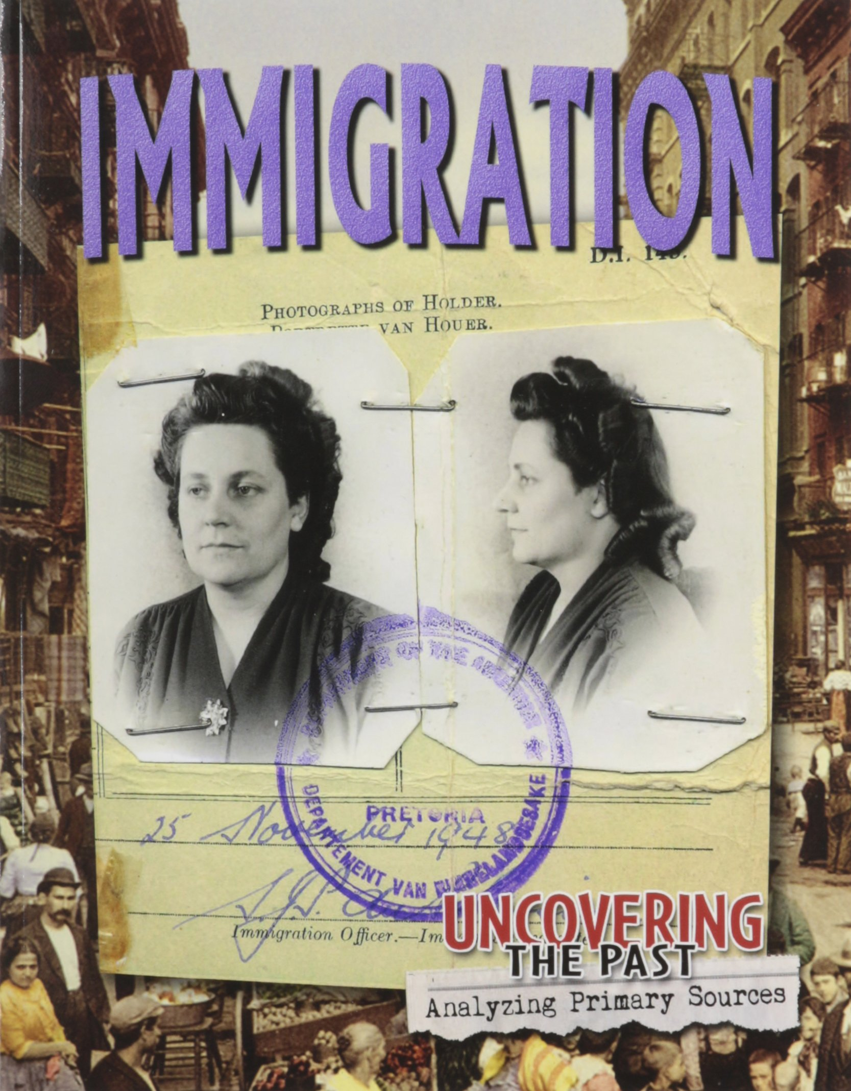 Immigration (Uncovering the Past: Analyzing Primary Sources)