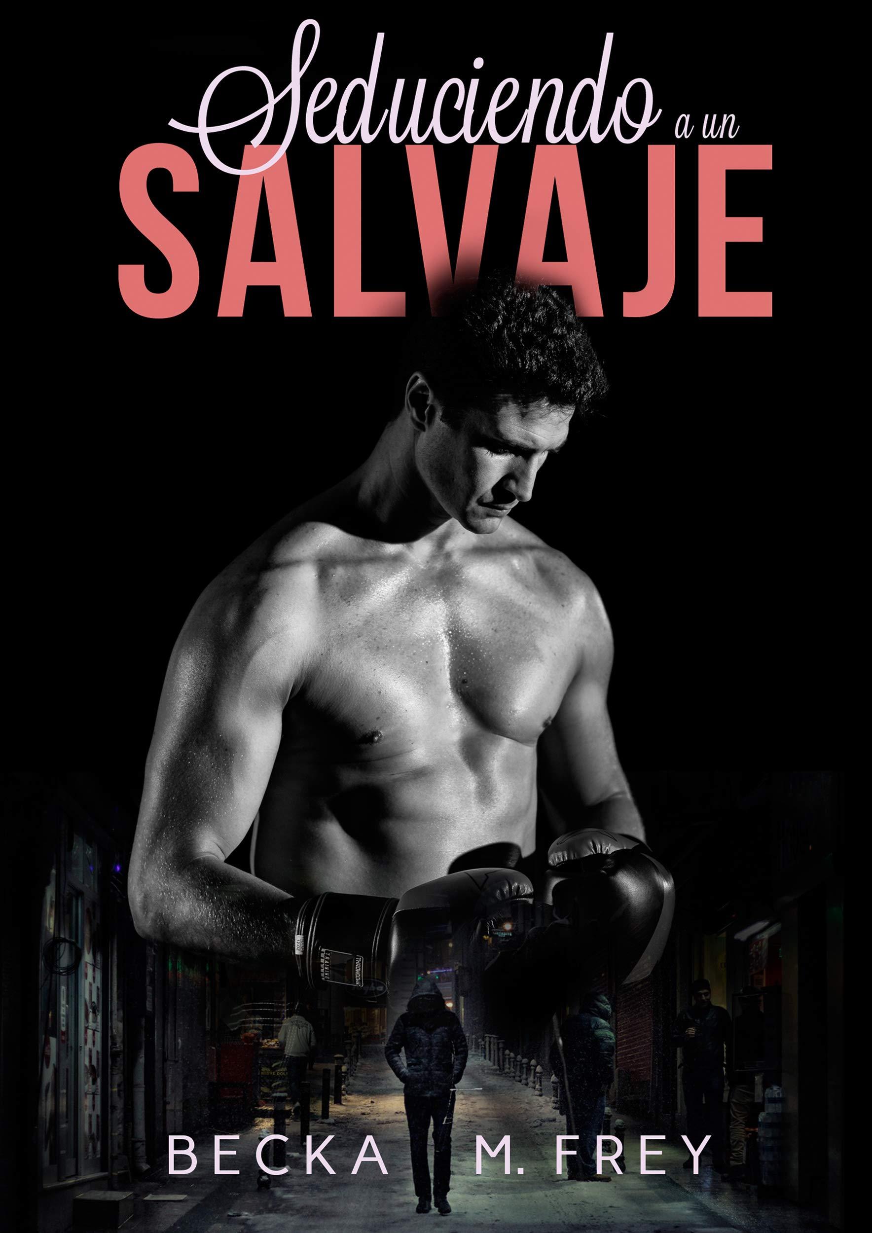 Seduciendo a un salvaje: Novela de romance, erótica y de boxeo por Becka M. Frey