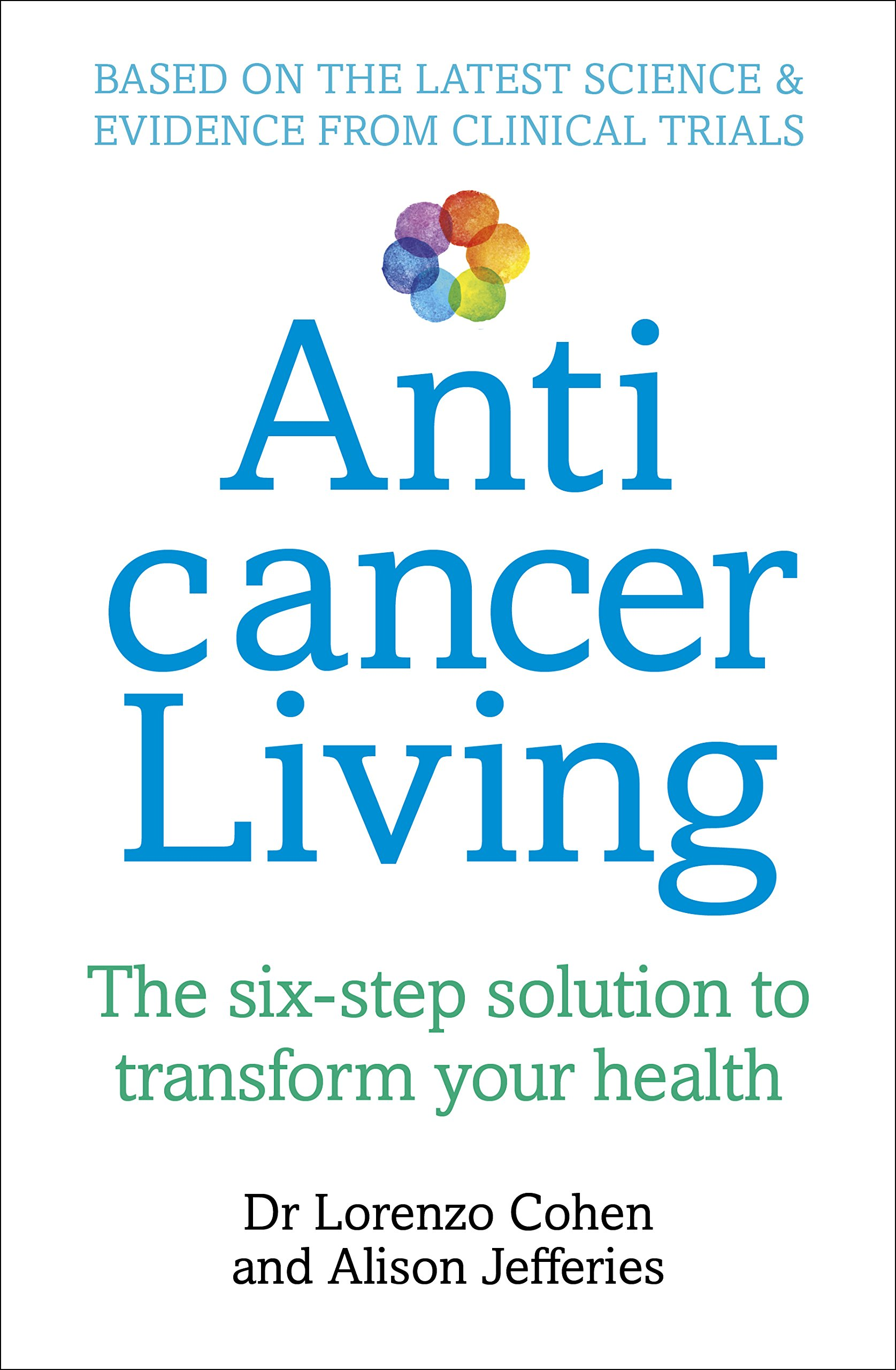 Download Anticancer Living: The Six Step Solution to Transform Your Health pdf